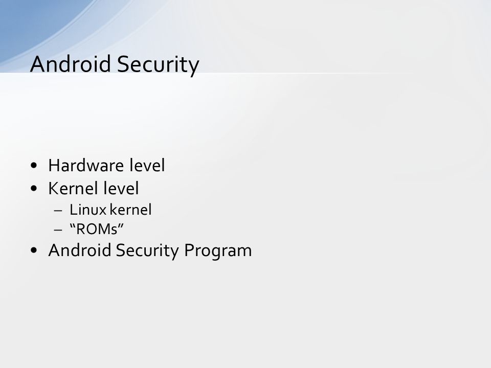 Hardware level Kernel level –Linux kernel –ROMs Android Security Program Android Security