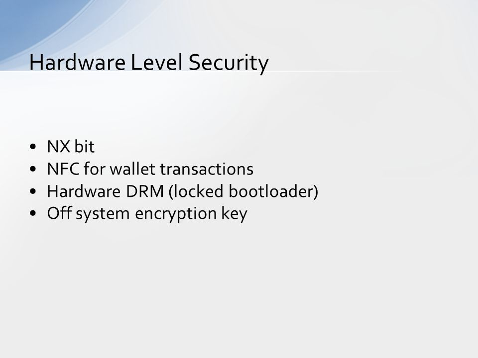 NX bit NFC for wallet transactions Hardware DRM (locked bootloader) Off system encryption key Hardware Level Security