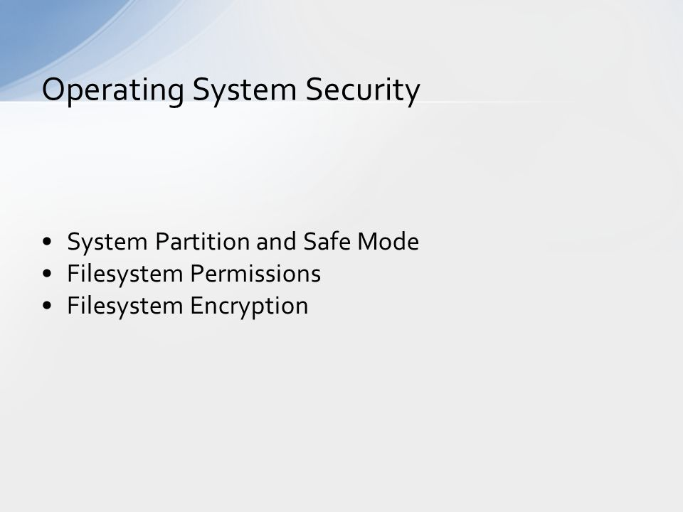 System Partition and Safe Mode Filesystem Permissions Filesystem Encryption Operating System Security