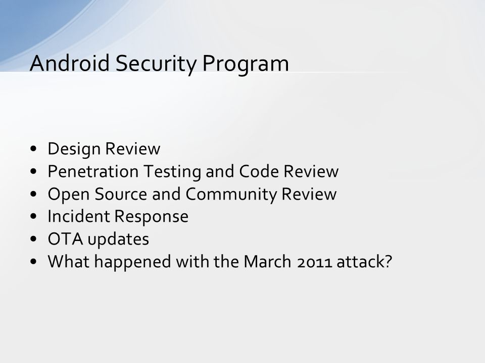 Design Review Penetration Testing and Code Review Open Source and Community Review Incident Response OTA updates What happened with the March 2011 attack.