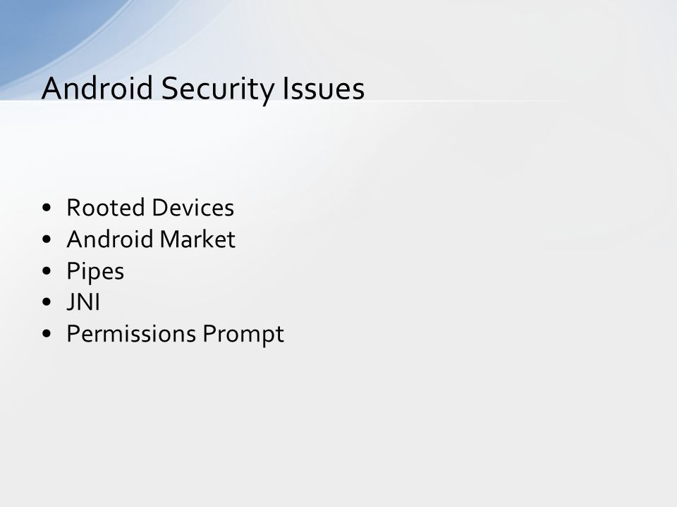 Rooted Devices Android Market Pipes JNI Permissions Prompt Android Security Issues