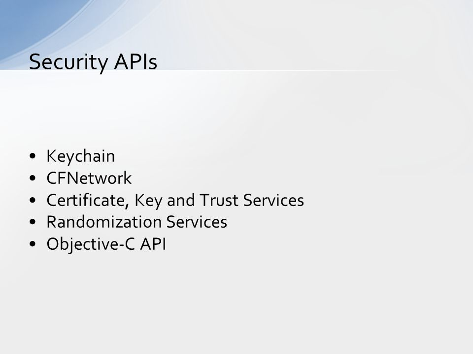 Keychain CFNetwork Certificate, Key and Trust Services Randomization Services Objective-C API Security APIs