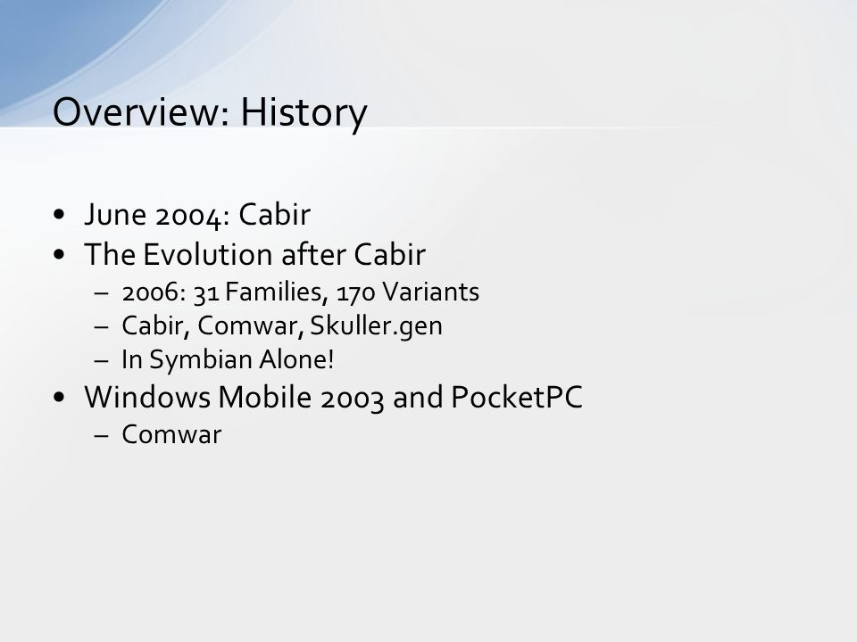 June 2004: Cabir The Evolution after Cabir –2006: 31 Families, 170 Variants –Cabir, Comwar, Skuller.gen –In Symbian Alone.