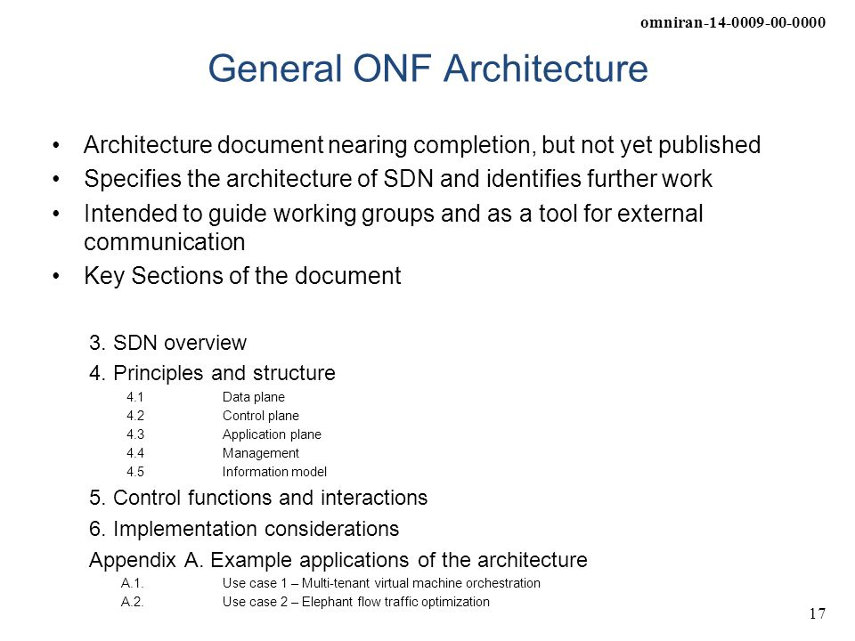 omniran-14-0009-00-0000 17 General ONF Architecture Architecture document nearing completion, but not yet published Specifies the architecture of SDN