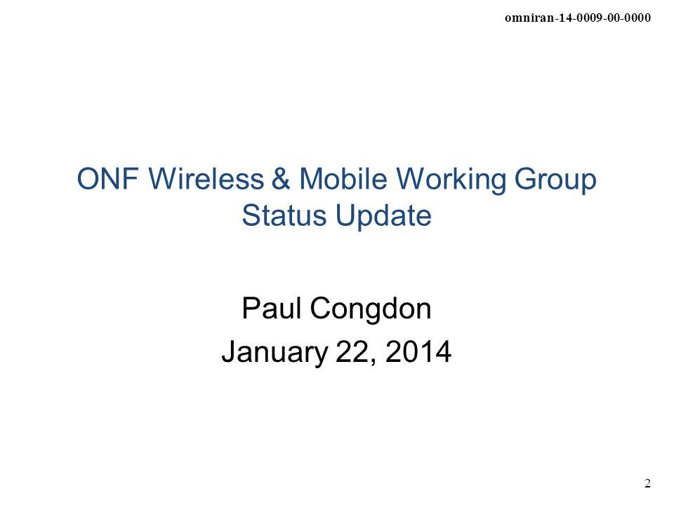 omniran-14-0009-00-0000 2 ONF Wireless & Mobile Working Group Status Update Paul Congdon January 22, 2014