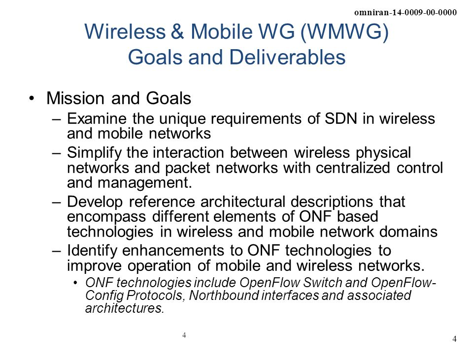 omniran-14-0009-00-0000 4 Wireless & Mobile WG (WMWG) Goals and Deliverables Mission and Goals –Examine the unique requirements of SDN in wireless and