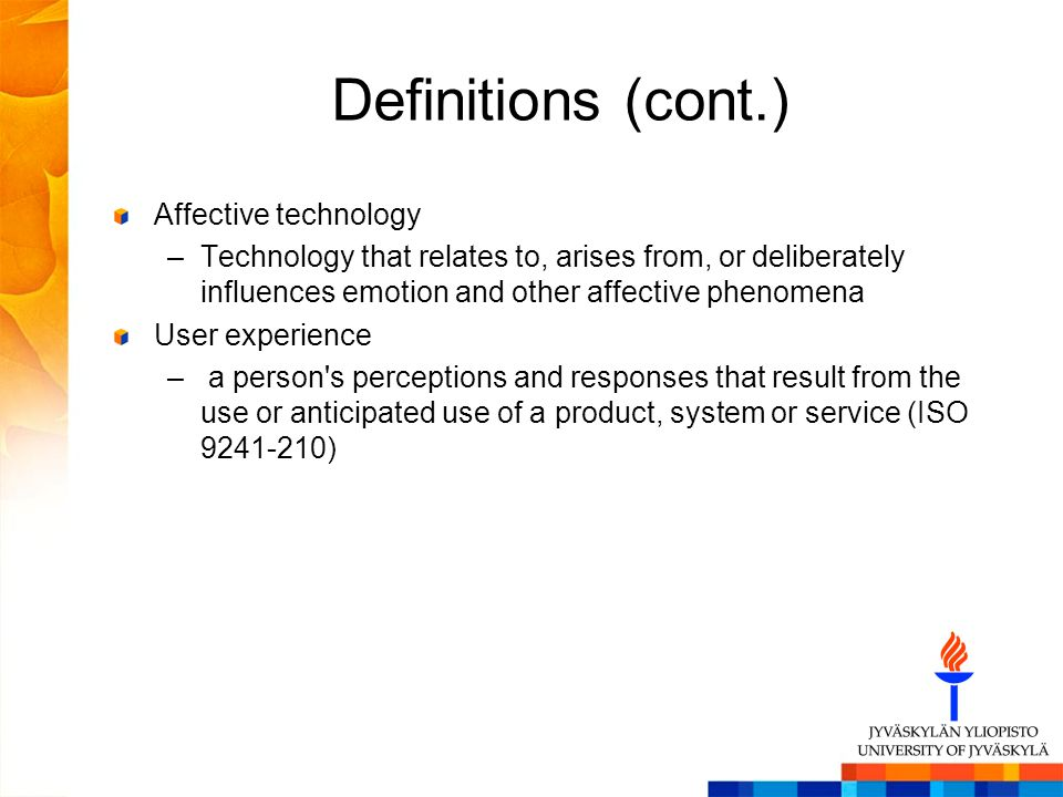 Definitions (cont.) Affective technology –Technology that relates to, arises from, or deliberately influences emotion and other affective phenomena Us