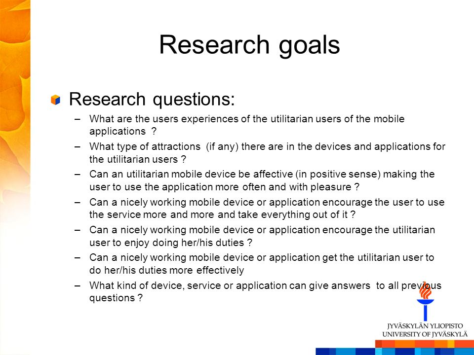 Research goals Research questions: –What are the users experiences of the utilitarian users of the mobile applications .