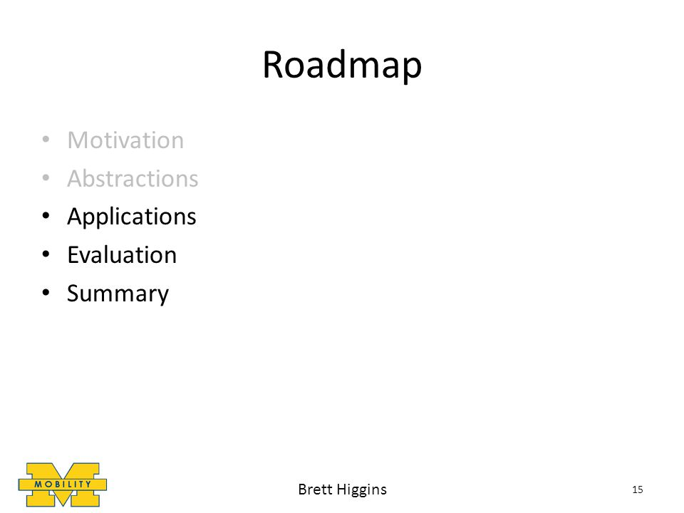 Roadmap Motivation Abstractions Applications Evaluation Summary 15 Brett Higgins