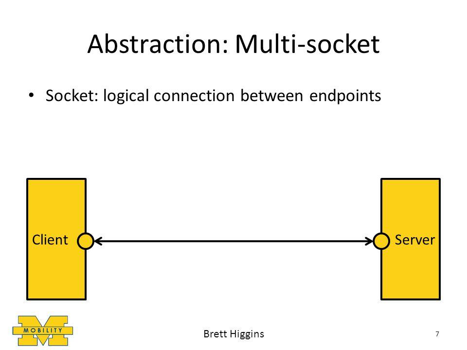 Abstraction: Multi-socket Multi-socket: virtual connection Measures performance of each alternative Encapsulates transient network failure 8 ClientServer Brett Higgins
