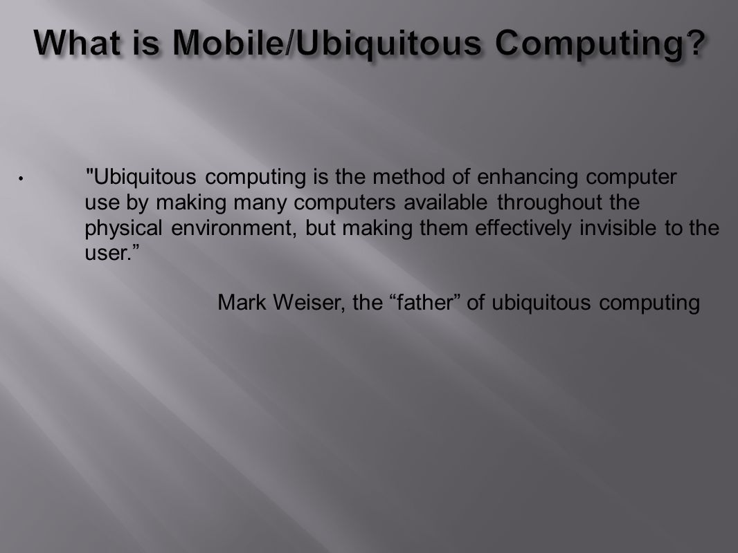 Ubiquitous computing is the method of enhancing computer use by making many computers available throughout the physical environment, but making them effectively invisible to the user.