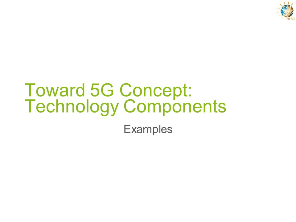 Toward 5G Concept: Technology Components Examples