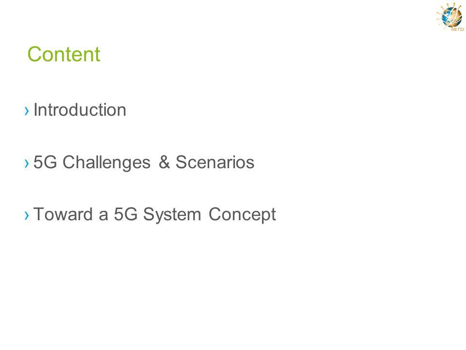 Content Introduction 5G Challenges & Scenarios Toward a 5G System Concept