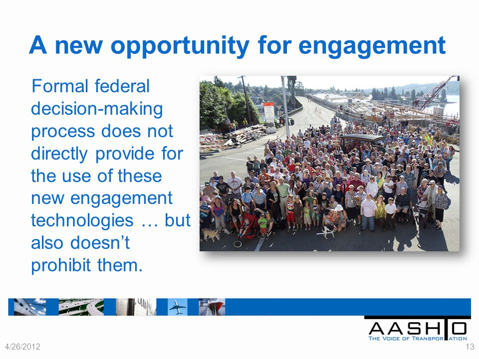 A new opportunity for engagement Formal federal decision-making process does not directly provide for the use of these new engagement technologies … but also doesnt prohibit them.