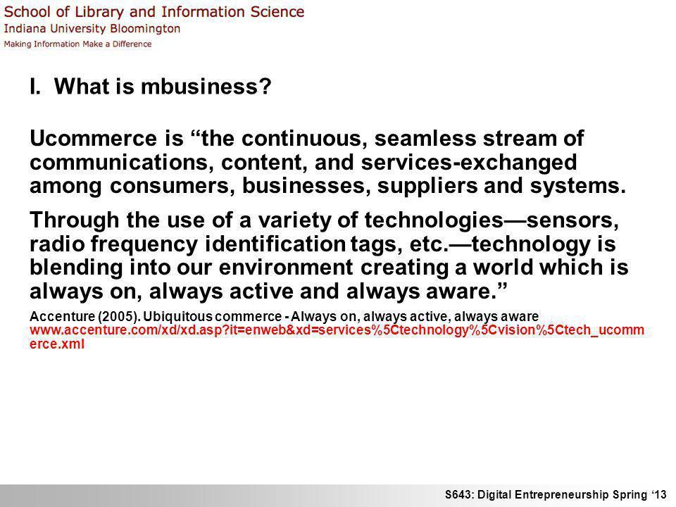 S643: Digital Entrepreneurship Spring 13 Mobile and ubiquitous business (mbusiness) I.