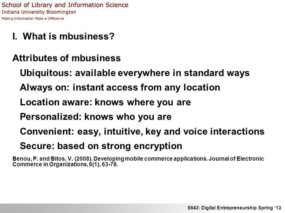 S643: Digital Entrepreneurship Spring 13 I. What is mbusiness? What it looks like onscreen
