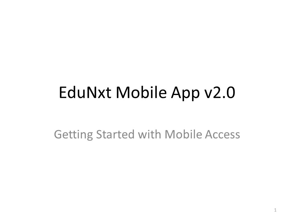 EduNxt Mobile App v2.0 Getting Started with Mobile Access 1
