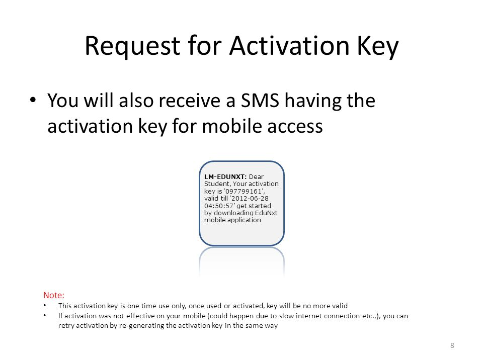 Request for Activation Key You will also receive a SMS having the activation key for mobile access LM-EDUNXT: Dear Student, Your activation key is '09