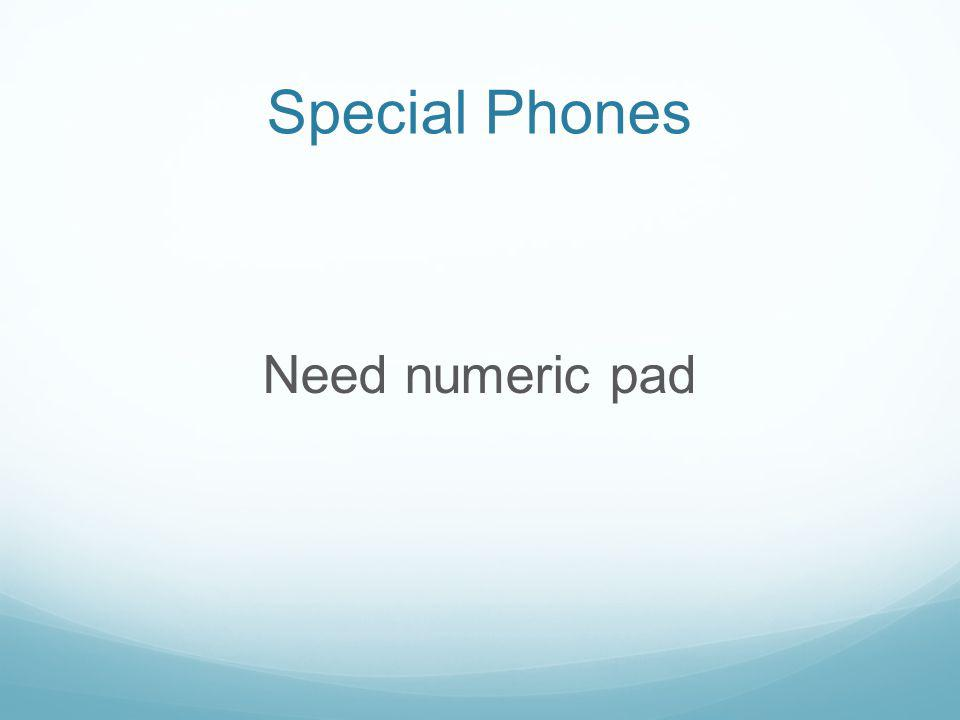 Special Phones Need numeric pad
