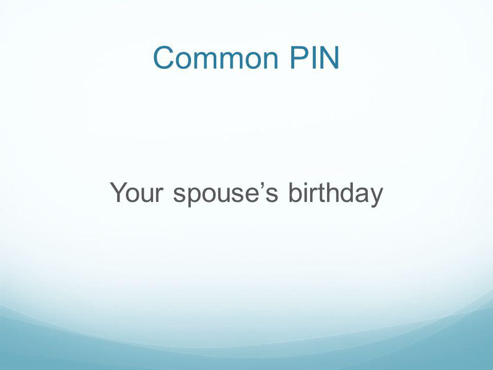 Common PIN Your spouses birthday