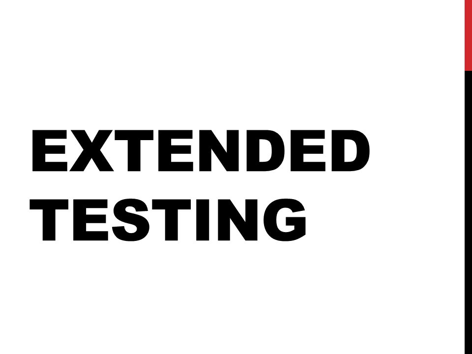 EXTENDED TESTING