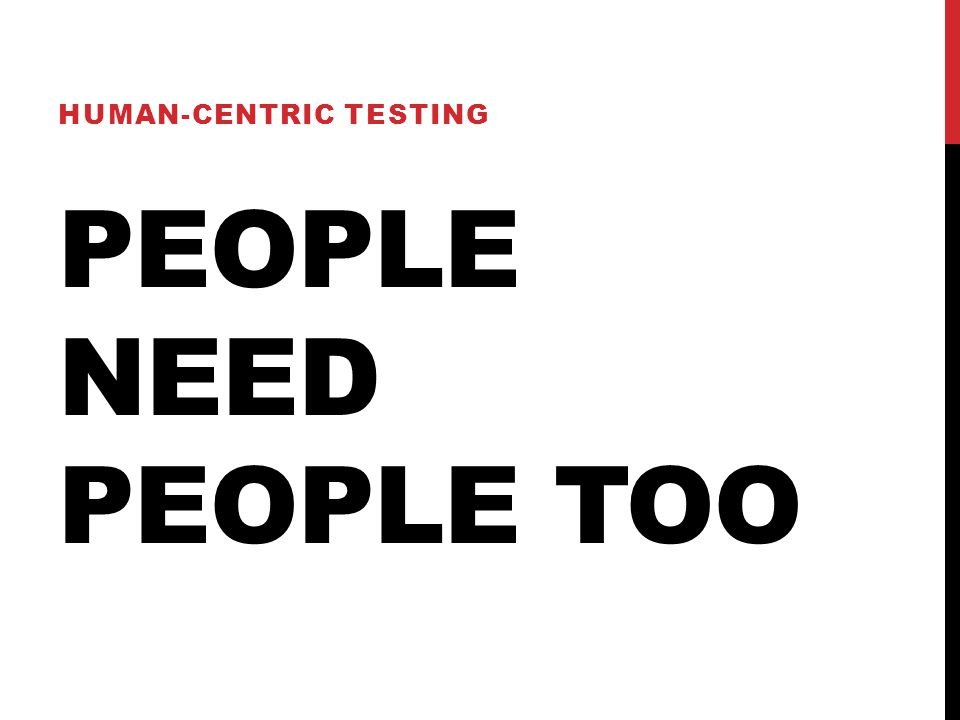PEOPLE NEED PEOPLE TOO HUMAN-CENTRIC TESTING