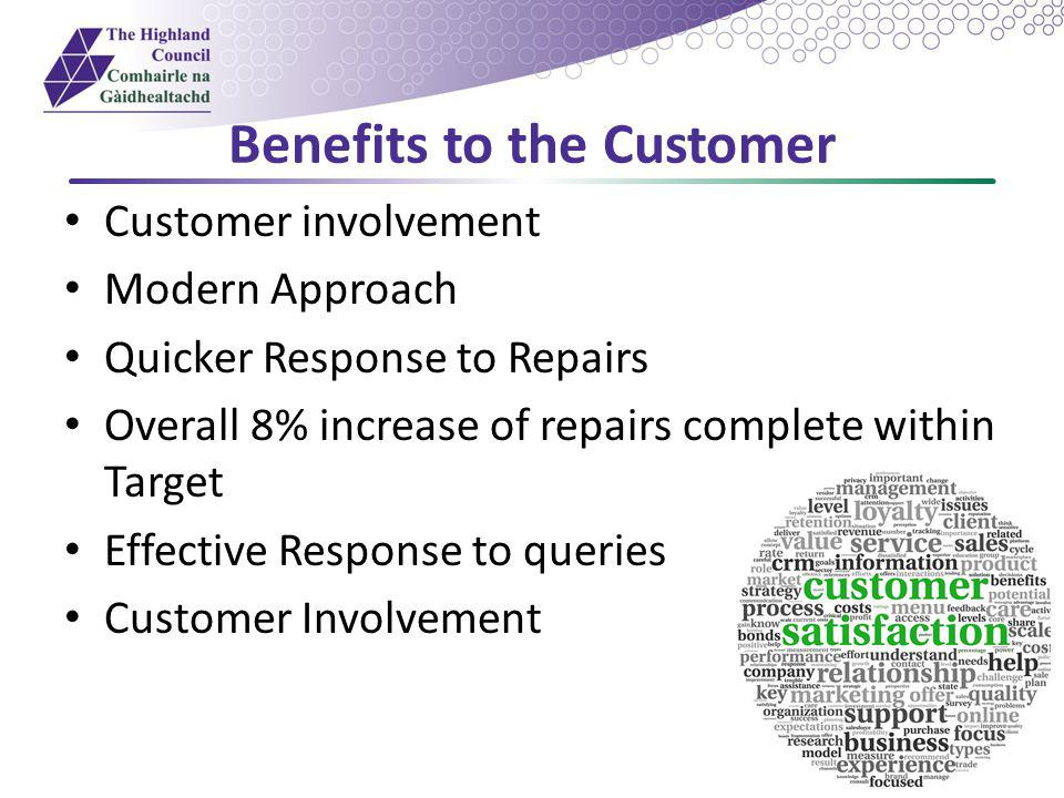 Customer involvement Modern Approach Quicker Response to Repairs Overall 8% increase of repairs complete within Target Effective Response to queries Customer Involvement Benefits to the Customer