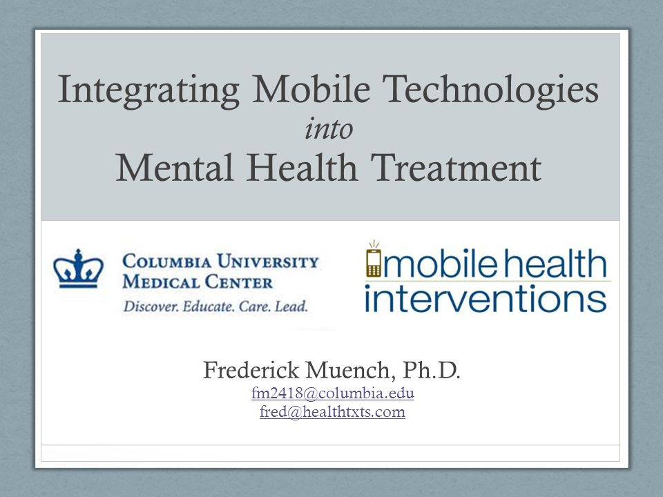 Integrating Mobile Technologies into Mental Health Treatment Frederick Muench, Ph.D.