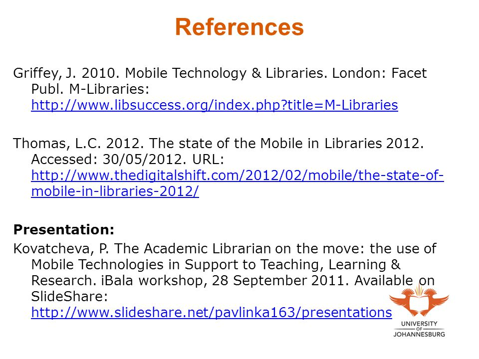 References Griffey, J.2010. Mobile Technology & Libraries.