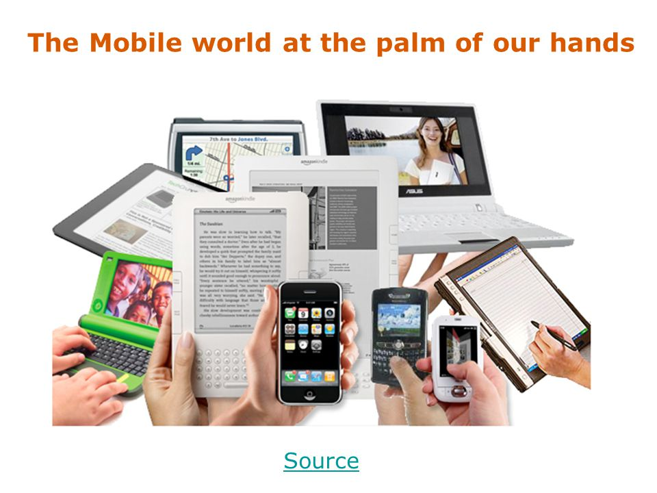 The Mobile world at the palm of our hands Source