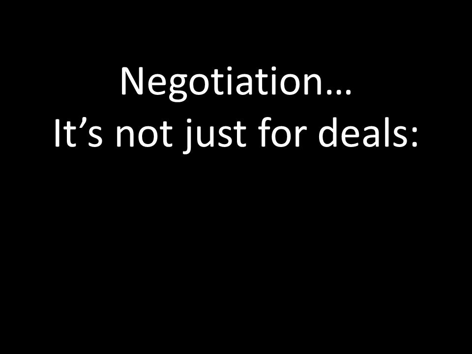 Negotiation… Its not just for deals: