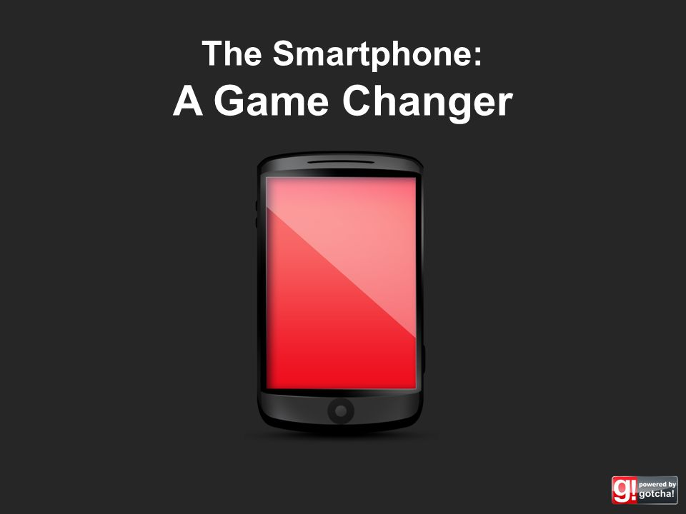 The Smartphone: A Game Changer