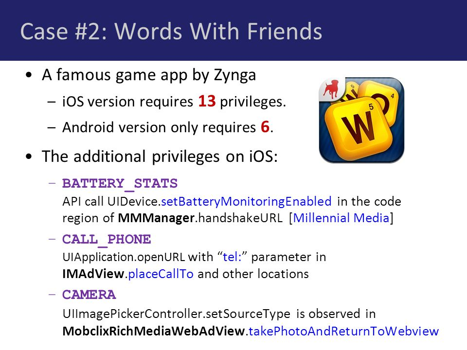 Case #2: Words With Friends A famous game app by Zynga –iOS version requires 13 privileges.