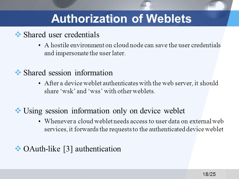 LOGO Authorization of Weblets Shared user credentials A hostile environment on cloud node can save the user credentials and impersonate the user later.
