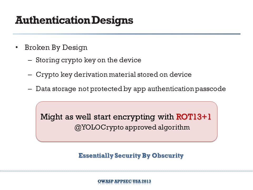 Broken By Design – Storing crypto key on the device – Crypto key derivation material stored on device – Data storage not protected by app authenticati