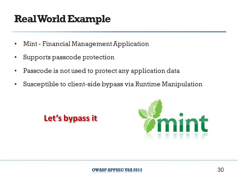 Real World Example Mint - Financial Management Application Supports passcode protection Passcode is not used to protect any application data Susceptib