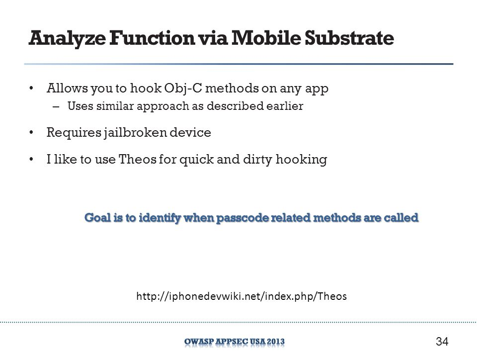 Analyze Function via Mobile Substrate Allows you to hook Obj-C methods on any app – Uses similar approach as described earlier Requires jailbroken dev