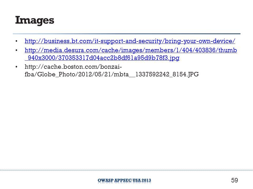 Images http://business.bt.com/it-support-and-security/bring-your-own-device/ http://media.desura.com/cache/images/members/1/404/403836/thumb _940x3000/370353317d04acc2b8df61a95d9b78f3.jpg http://media.desura.com/cache/images/members/1/404/403836/thumb _940x3000/370353317d04acc2b8df61a95d9b78f3.jpg http://cache.boston.com/bonzai- fba/Globe_Photo/2012/05/21/mbta__1337592242_8154.JPG 59