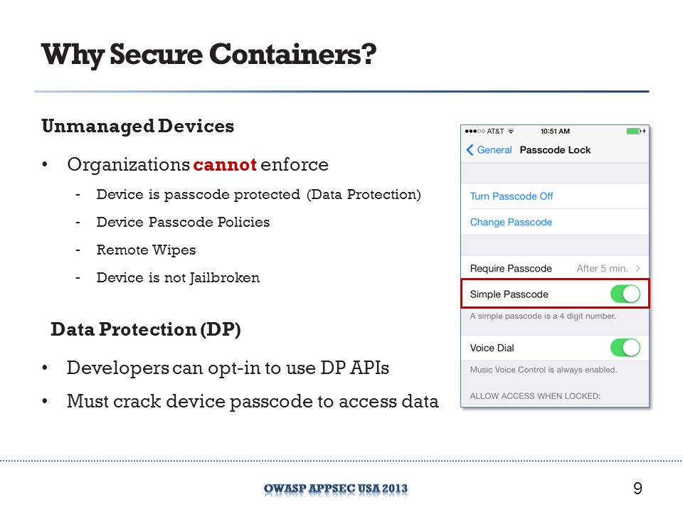 Why Secure Containers? Unmanaged Devices Organizations cannot enforce -Device is passcode protected (Data Protection) -Device Passcode Policies -Remot