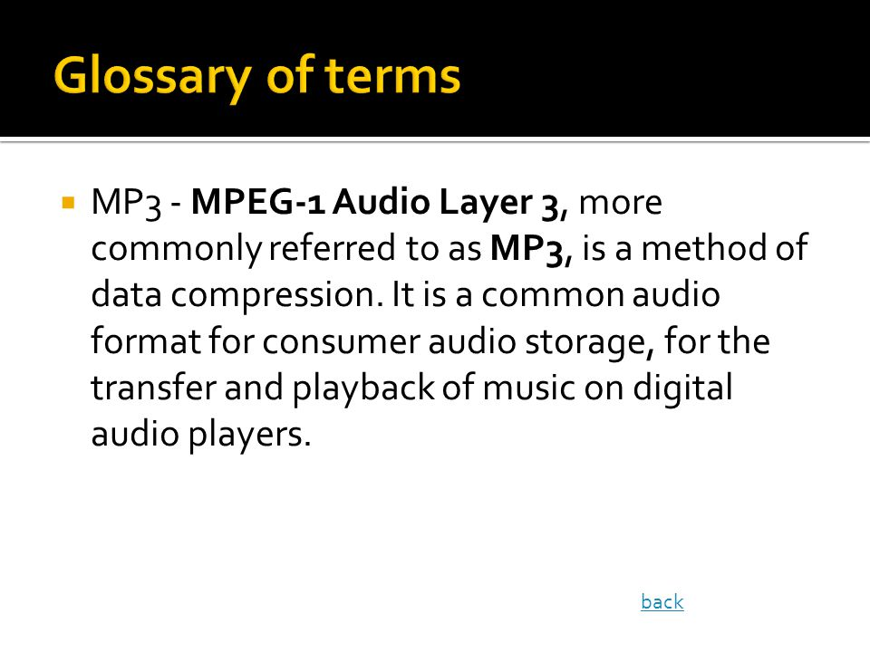 MP3 - MPEG-1 Audio Layer 3, more commonly referred to as MP3, is a method of data compression. It is a common audio format for consumer audio storage,