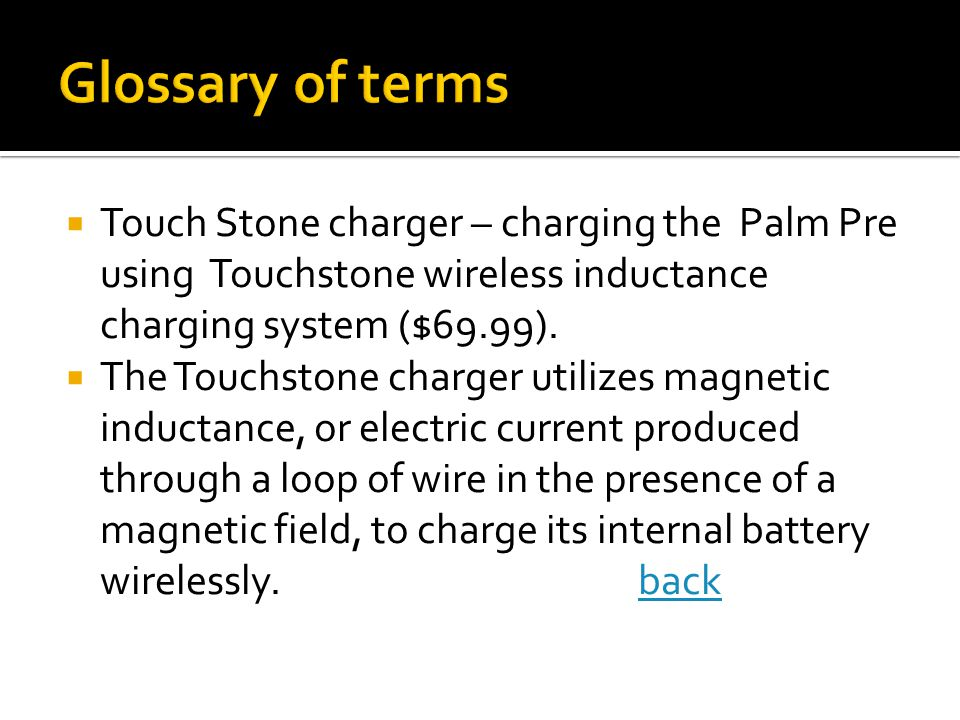Touch Stone charger – charging the Palm Pre using Touchstone wireless inductance charging system ($69.99). The Touchstone charger utilizes magnetic in