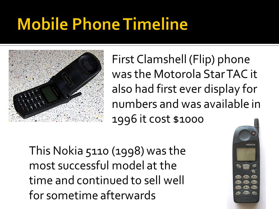 First Clamshell (Flip) phone was the Motorola Star TAC it also had first ever display for numbers and was available in 1996 it cost $1000 This Nokia 5