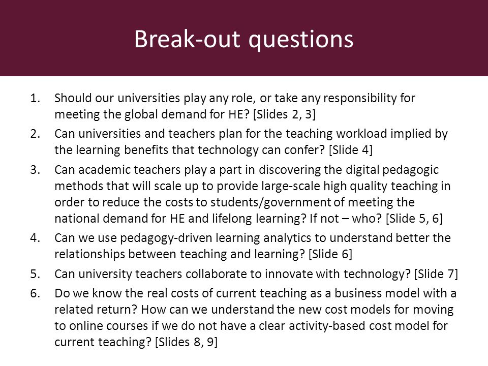 Break-out questions 1.Should our universities play any role, or take any responsibility for meeting the global demand for HE.