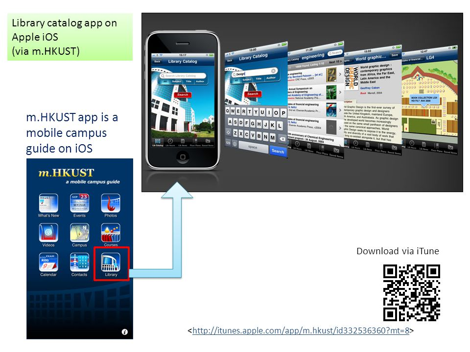 Library catalog app on Apple iOS (via m.HKUST) http://itunes.apple.com/app/m.hkust/id332536360?mt=8 Download via iTune m.HKUST app is a mobile campus guide on iOS
