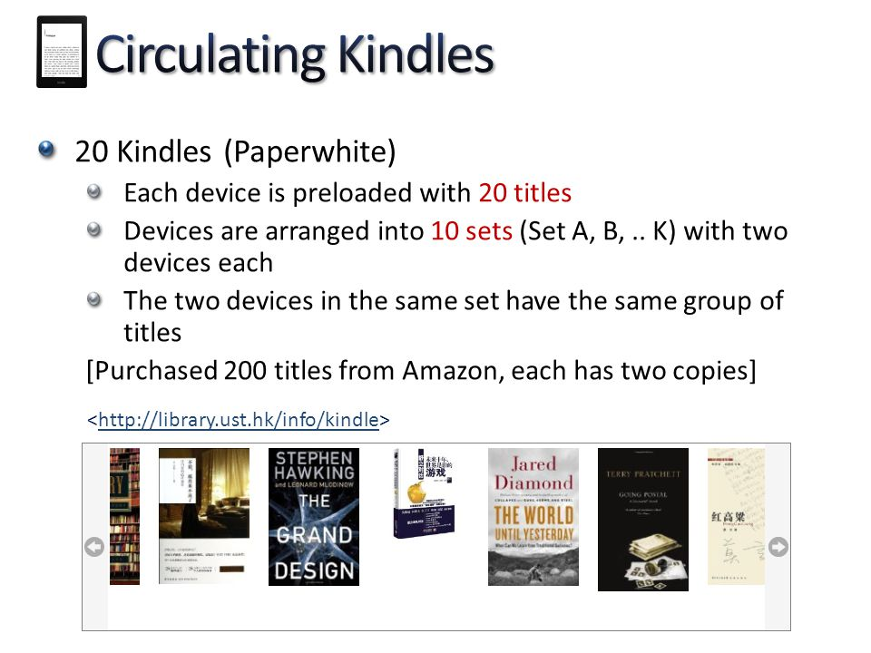 20 Kindles (Paperwhite) Each device is preloaded with 20 titles Devices are arranged into 10 sets (Set A, B,.. K) with two devices each The two device