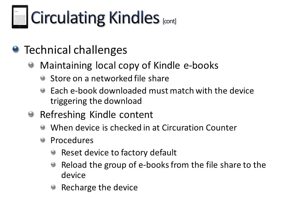 Technical challenges Maintaining local copy of Kindle e-books Store on a networked file share Each e-book downloaded must match with the device trigge