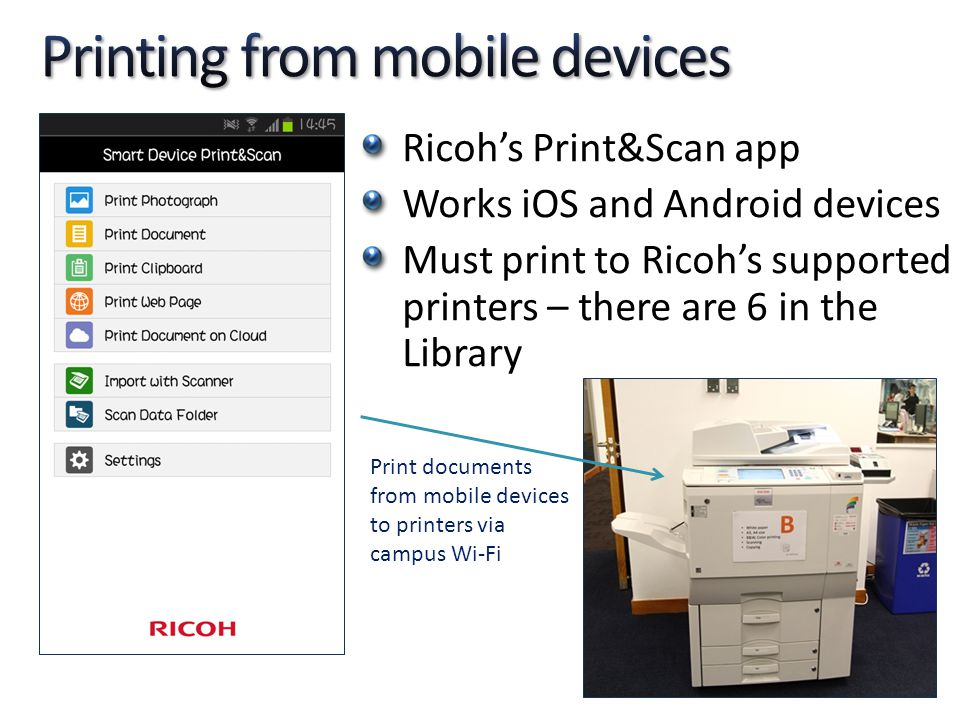 Ricohs Print&Scan app Works iOS and Android devices Must print to Ricohs supported printers – there are 6 in the Library Print documents from mobile d
