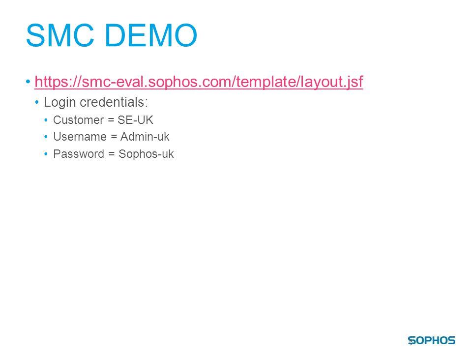 SMC DEMO https://smc-eval.sophos.com/template/layout.jsf Login credentials: Customer = SE-UK Username = Admin-uk Password = Sophos-uk 6