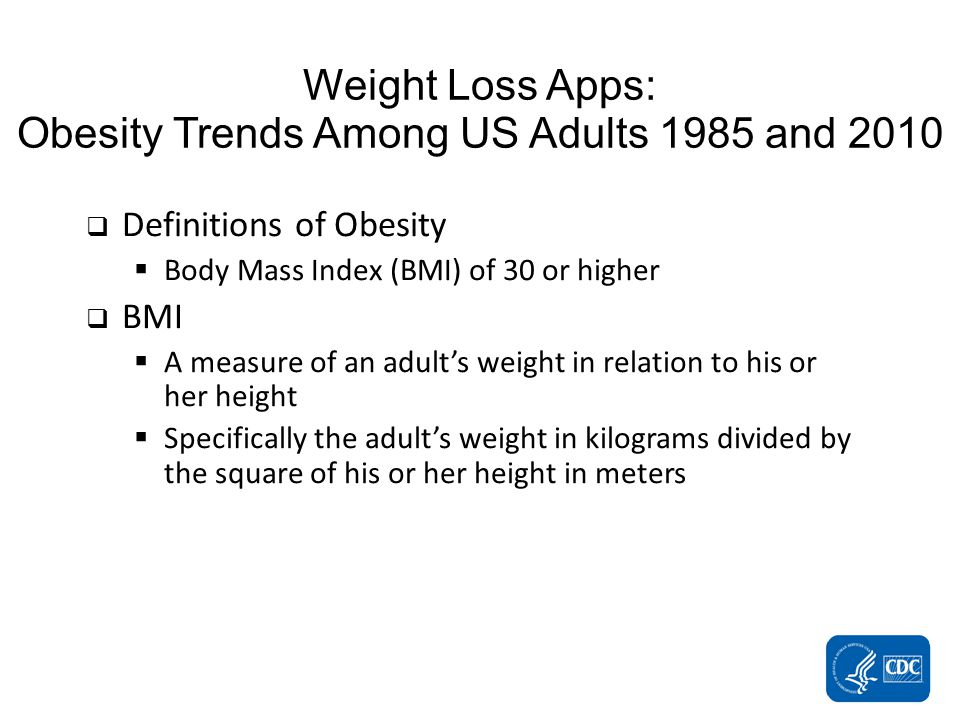 Definitions of Obesity Body Mass Index (BMI) of 30 or higher BMI A measure of an adults weight in relation to his or her height Specifically the adults weight in kilograms divided by the square of his or her height in meters Weight Loss Apps: Obesity Trends Among US Adults 1985 and 2010