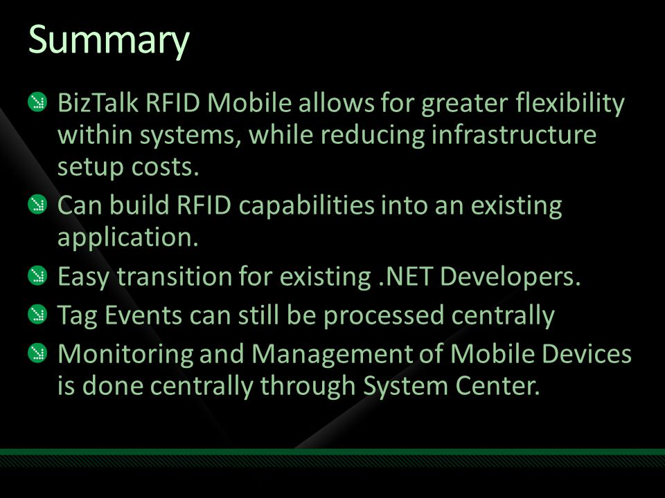 Summary BizTalk RFID Mobile allows for greater flexibility within systems, while reducing infrastructure setup costs.